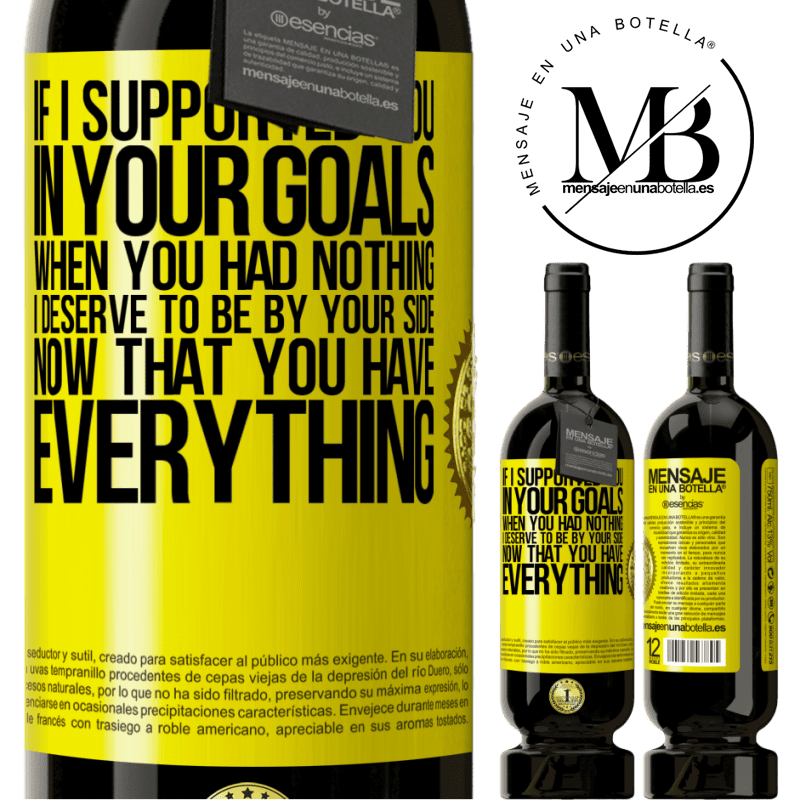 29,95 € Free Shipping | Red Wine Premium Edition MBS® Reserva If I supported you in your goals when you had nothing, I deserve to be by your side now that you have everything Yellow Label. Customizable label Reserva 12 Months Harvest 2013 Tempranillo