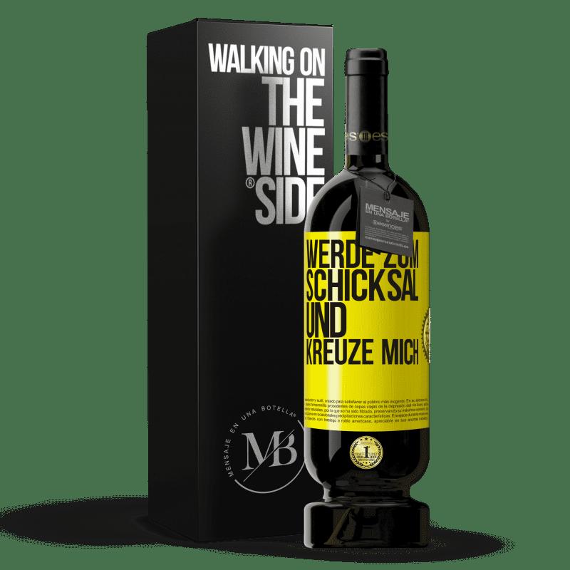 29,95 € Kostenloser Versand | Rotwein Premium Edition MBS® Reserva Werde zum Schicksal und kreuze mich Gelbes Etikett. Anpassbares Etikett Reserva 12 Monate Ernte 2013 Tempranillo