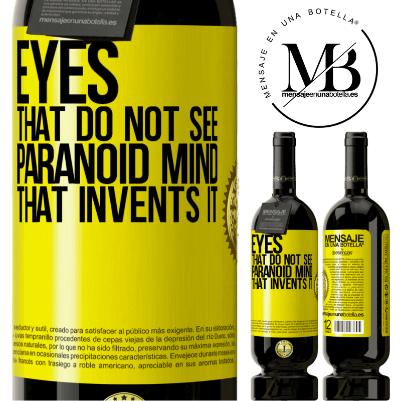 29,95 € Free Shipping   Red Wine Premium Edition MBS® Reserva Eyes that do not see, paranoid mind that invents it Yellow Label. Customizable label Reserva 12 Months Harvest 2013 Tempranillo