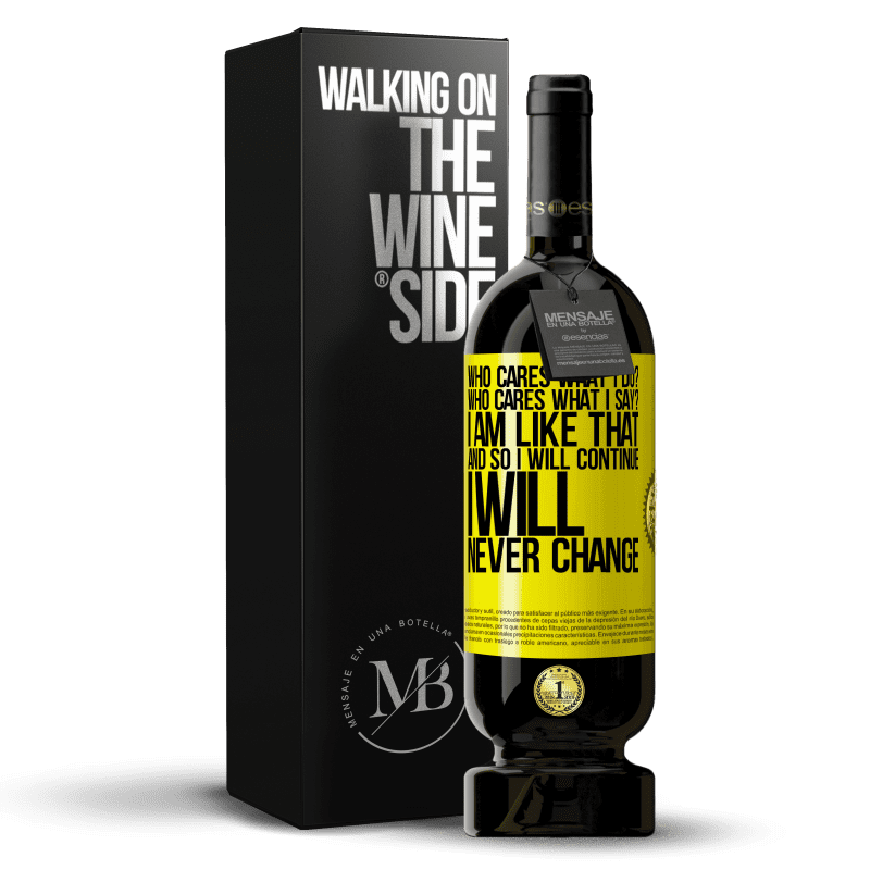 29,95 € Free Shipping   Red Wine Premium Edition MBS® Reserva who cares what I do? Who cares what I say? I am like that, and so I will continue, I will never change Yellow Label. Customizable label Reserva 12 Months Harvest 2013 Tempranillo