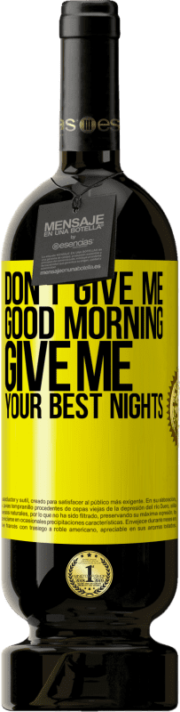 29,95 € | Red Wine Premium Edition MBS Reserva Don't give me good morning, give me your best nights Yellow Label. Customizable label I.G.P. Vino de la Tierra de Castilla y León Aging in oak barrels 12 Months Harvest 2013 Spain Tempranillo