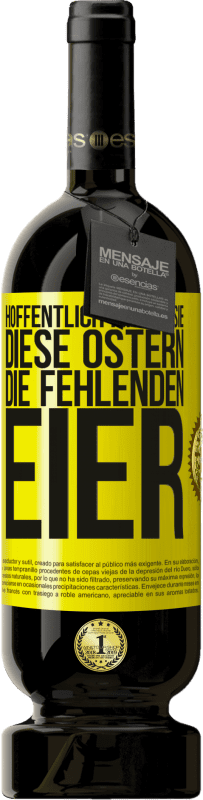 29,95 € Kostenloser Versand | Rotwein Premium Edition MBS® Reserva Hoffentlich finden Sie diese Ostern die fehlenden Eier Gelbes Etikett. Anpassbares Etikett Reserva 12 Monate Ernte 2013 Tempranillo