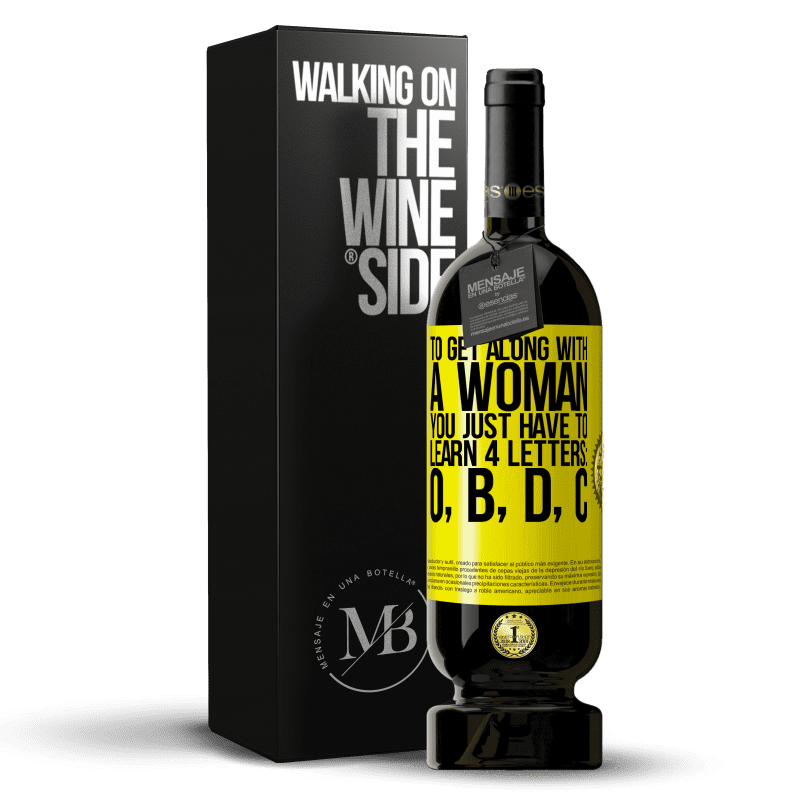 29,95 € Free Shipping | Red Wine Premium Edition MBS® Reserva To get along with a woman, you just have to learn 4 letters: O, B, D, C Yellow Label. Customizable label Reserva 12 Months Harvest 2013 Tempranillo