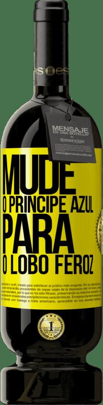 29,95 € Envio grátis | Vinho tinto Edição Premium MBS® Reserva Mude o príncipe azul para o lobo feroz Etiqueta Amarela. Etiqueta personalizável Reserva 12 Meses Colheita 2013 Tempranillo