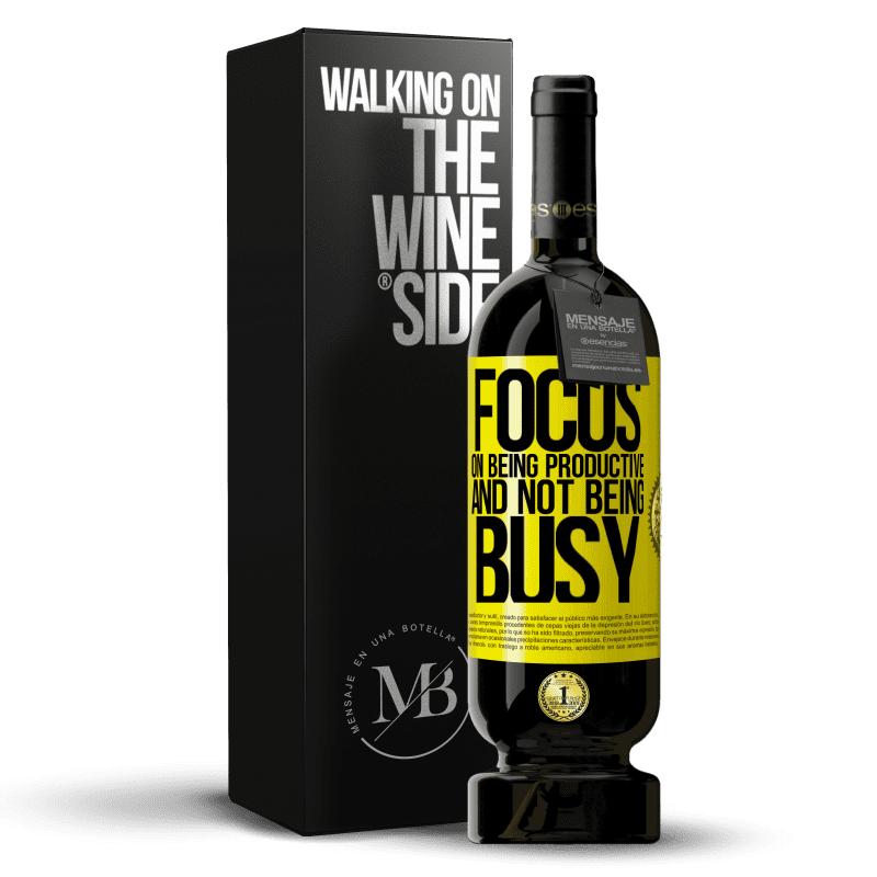 29,95 € Free Shipping   Red Wine Premium Edition MBS® Reserva Focus on being productive and not being busy Yellow Label. Customizable label Reserva 12 Months Harvest 2013 Tempranillo