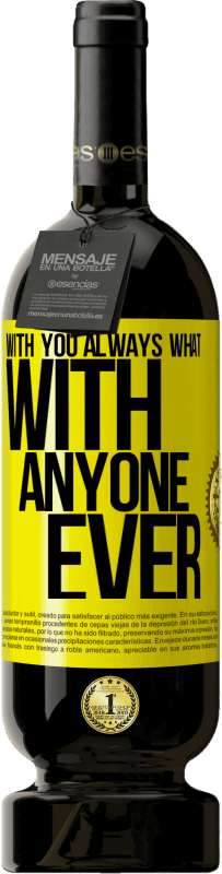 19,95 € | Red Wine Premium Edition RED MBS With you always what with anyone ever Yellow Label. Customized label I.G.P. Vino de la Tierra de Castilla y León Aging in oak barrels 12 Months Spain Tempranillo