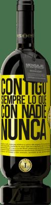 29,95 € Envío gratis | Vino Tinto Edición Premium MBS® Reserva Contigo siempre lo que con nadie nunca Etiqueta Amarilla. Etiqueta personalizable Reserva 12 Meses Cosecha 2013 Tempranillo