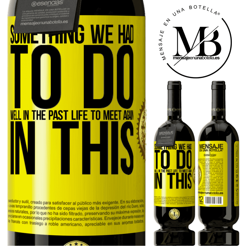 29,95 € Free Shipping | Red Wine Premium Edition MBS® Reserva Something we had to do well in the next life to meet again in this Yellow Label. Customizable label Reserva 12 Months Harvest 2013 Tempranillo