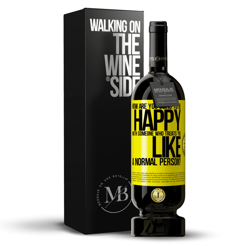 29,95 € Free Shipping | Red Wine Premium Edition MBS® Reserva how are you going to be happy with someone who treats you like a normal person? Yellow Label. Customizable label Reserva 12 Months Harvest 2013 Tempranillo