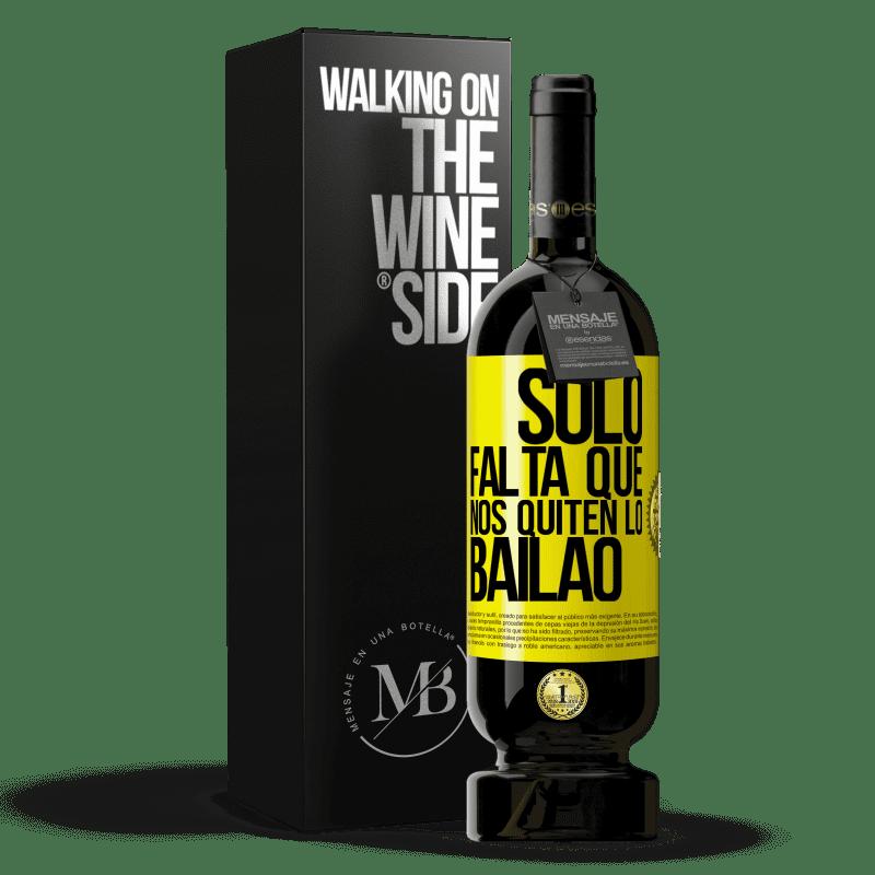 29,95 € Free Shipping   Red Wine Premium Edition MBS® Reserva Sólo falta que nos quiten lo bailao Yellow Label. Customizable label Reserva 12 Months Harvest 2013 Tempranillo
