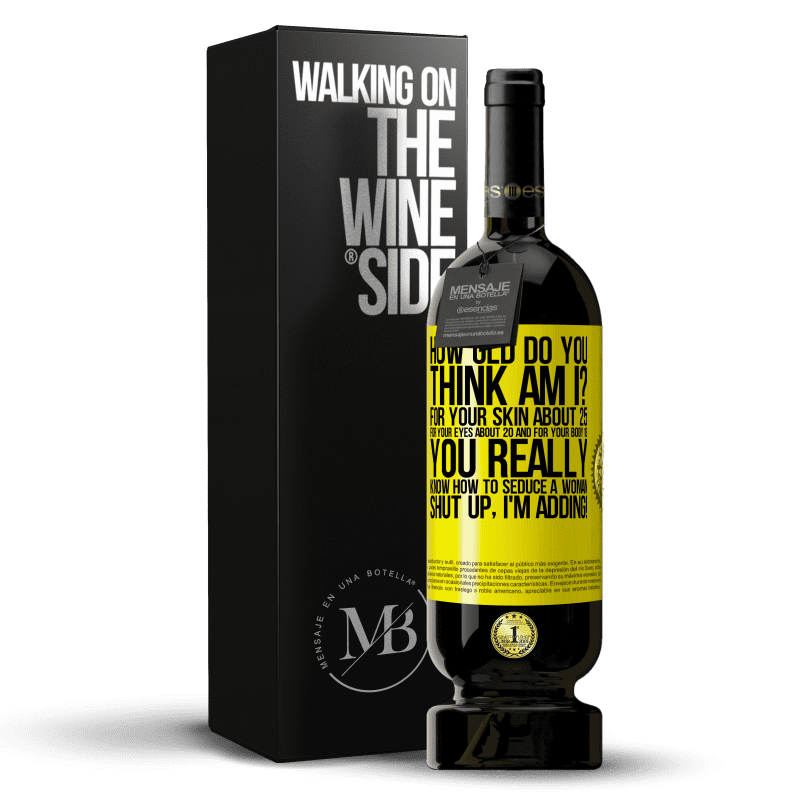 29,95 € Free Shipping | Red Wine Premium Edition MBS® Reserva how old are you? For your skin about 25, for your eyes about 20 and for your body 18. You really know how to seduce a woman Yellow Label. Customizable label Reserva 12 Months Harvest 2013 Tempranillo
