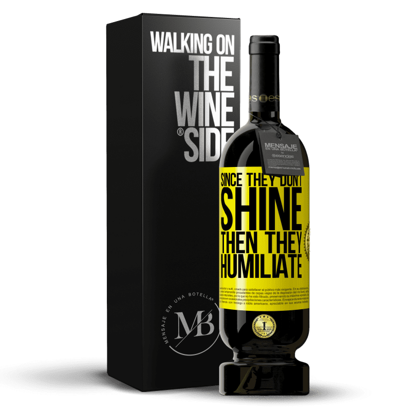 29,95 € Free Shipping | Red Wine Premium Edition MBS® Reserva Since they don't shine, then they humiliate Yellow Label. Customizable label Reserva 12 Months Harvest 2013 Tempranillo