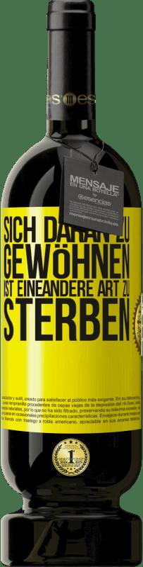 29,95 € Kostenloser Versand | Rotwein Premium Edition MBS® Reserva Sich daran zu gewöhnen ist eine andere Art zu sterben Gelbes Etikett. Anpassbares Etikett Reserva 12 Monate Ernte 2013 Tempranillo