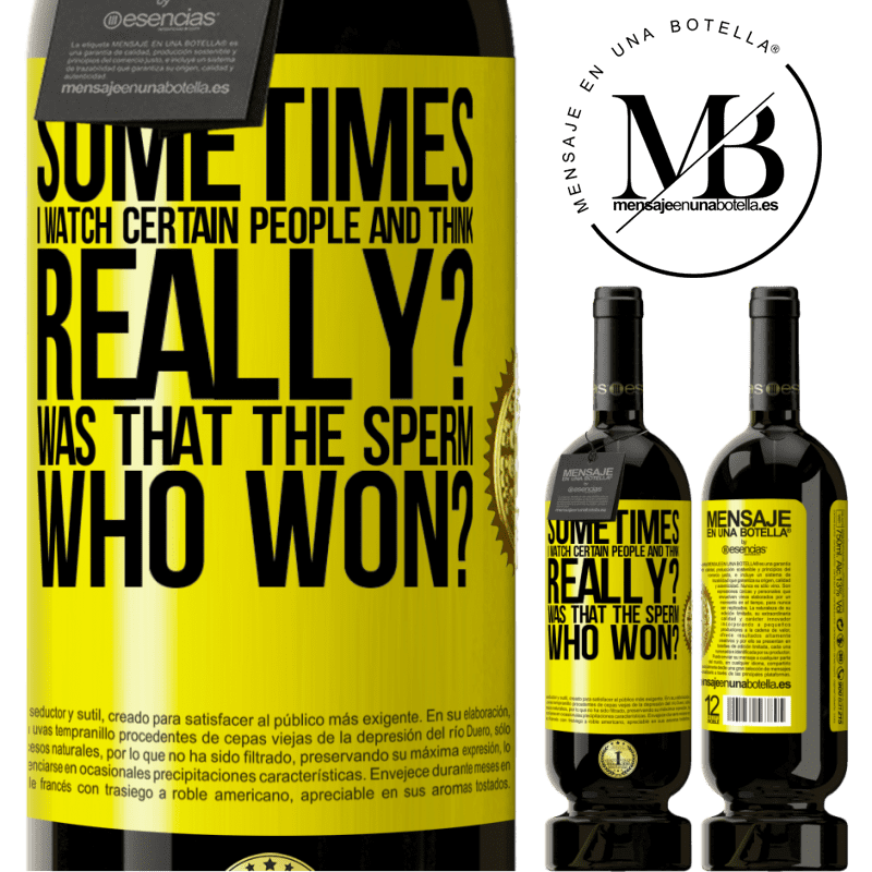 29,95 € Free Shipping   Red Wine Premium Edition MBS® Reserva Sometimes I watch certain people and think ... Really? That was the sperm that won? Yellow Label. Customizable label Reserva 12 Months Harvest 2013 Tempranillo