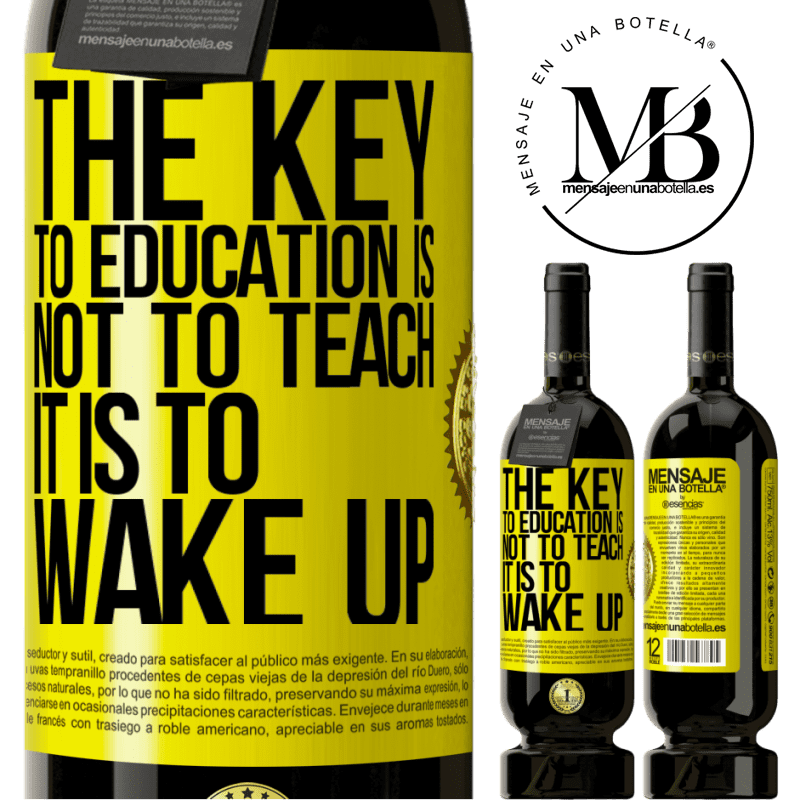 29,95 € Free Shipping | Red Wine Premium Edition MBS® Reserva The key to education is not to teach, it is to wake up Yellow Label. Customizable label Reserva 12 Months Harvest 2013 Tempranillo