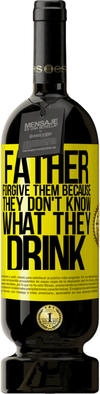 19,95 € | Red Wine Premium Edition RED MBS Father, forgive them, because they don't know what they drink Yellow Label. Customized label I.G.P. Vino de la Tierra de Castilla y León Aging in oak barrels 12 Months Harvest 2016 Spain Tempranillo