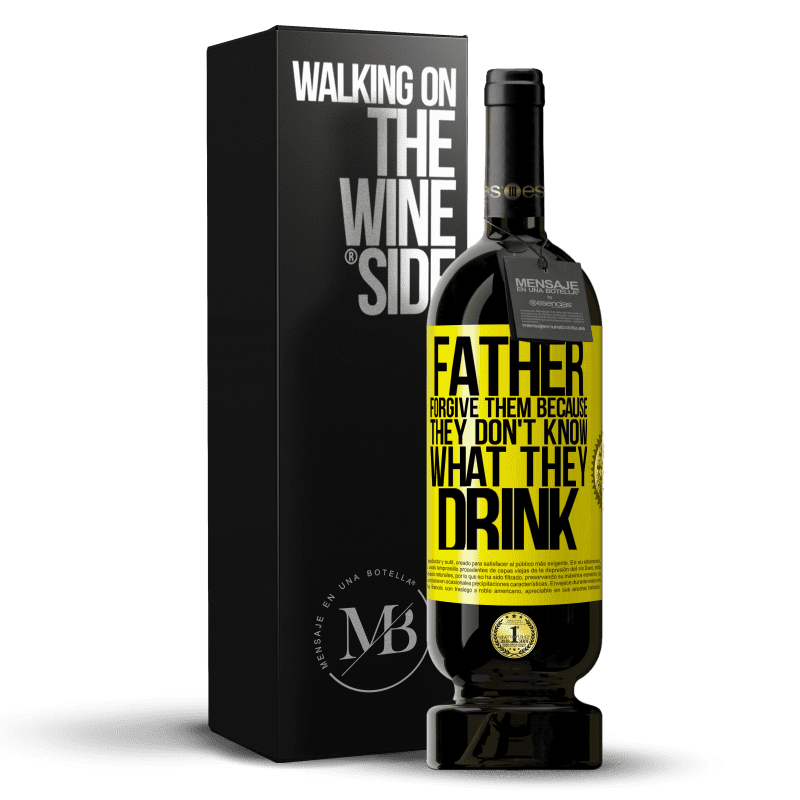 29,95 € Free Shipping   Red Wine Premium Edition MBS® Reserva Father, forgive them, because they don't know what they drink Yellow Label. Customizable label Reserva 12 Months Harvest 2013 Tempranillo