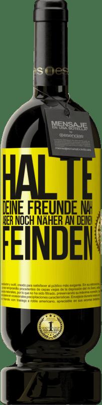 29,95 € Kostenloser Versand | Rotwein Premium Edition MBS® Reserva Halte deine Freunde nah, aber noch näher an deinen Feinden Gelbes Etikett. Anpassbares Etikett Reserva 12 Monate Ernte 2013 Tempranillo