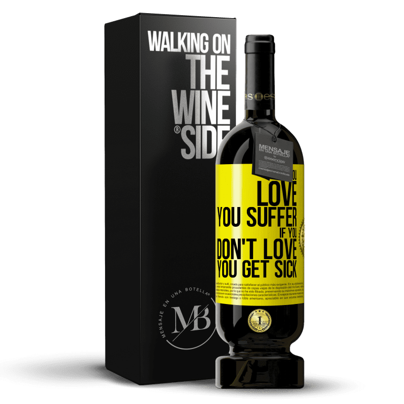 29,95 € Free Shipping | Red Wine Premium Edition MBS® Reserva If you love, you suffer. If you don't love, you get sick Yellow Label. Customizable label Reserva 12 Months Harvest 2013 Tempranillo