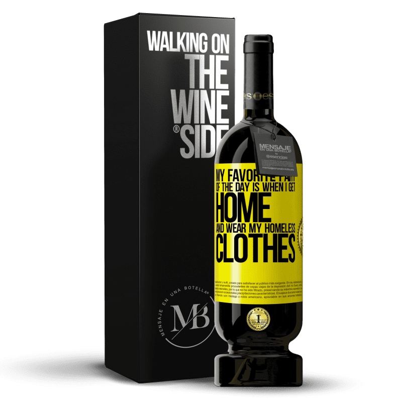 29,95 € Free Shipping | Red Wine Premium Edition MBS® Reserva My favorite part of the day is when I get home and wear my homeless clothes Yellow Label. Customizable label Reserva 12 Months Harvest 2013 Tempranillo