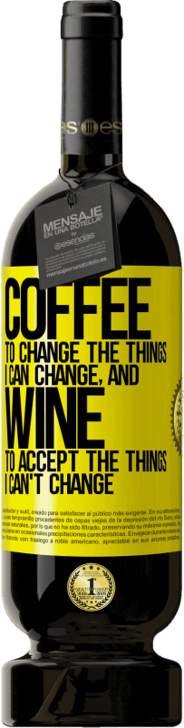 19,95 € | Red Wine Premium Edition RED MBS COFFEE to change the things I can change, and WINE to accept the things I can't change Yellow Label. Customized label I.G.P. Vino de la Tierra de Castilla y León Aging in oak barrels 12 Months Harvest 2016 Spain Tempranillo