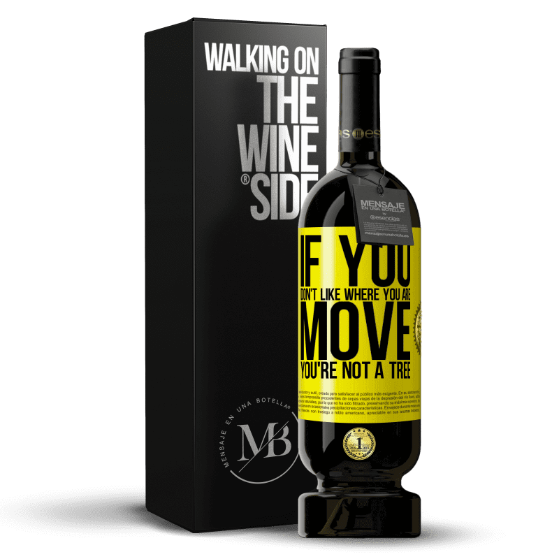 29,95 € Free Shipping | Red Wine Premium Edition MBS® Reserva If you don't like where you are, move, you're not a tree Yellow Label. Customizable label Reserva 12 Months Harvest 2013 Tempranillo