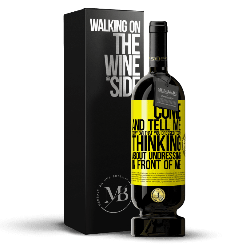 29,95 € Free Shipping | Red Wine Premium Edition MBS® Reserva Come and tell me in your ear that you dressed today thinking about undressing in front of me Yellow Label. Customizable label Reserva 12 Months Harvest 2013 Tempranillo