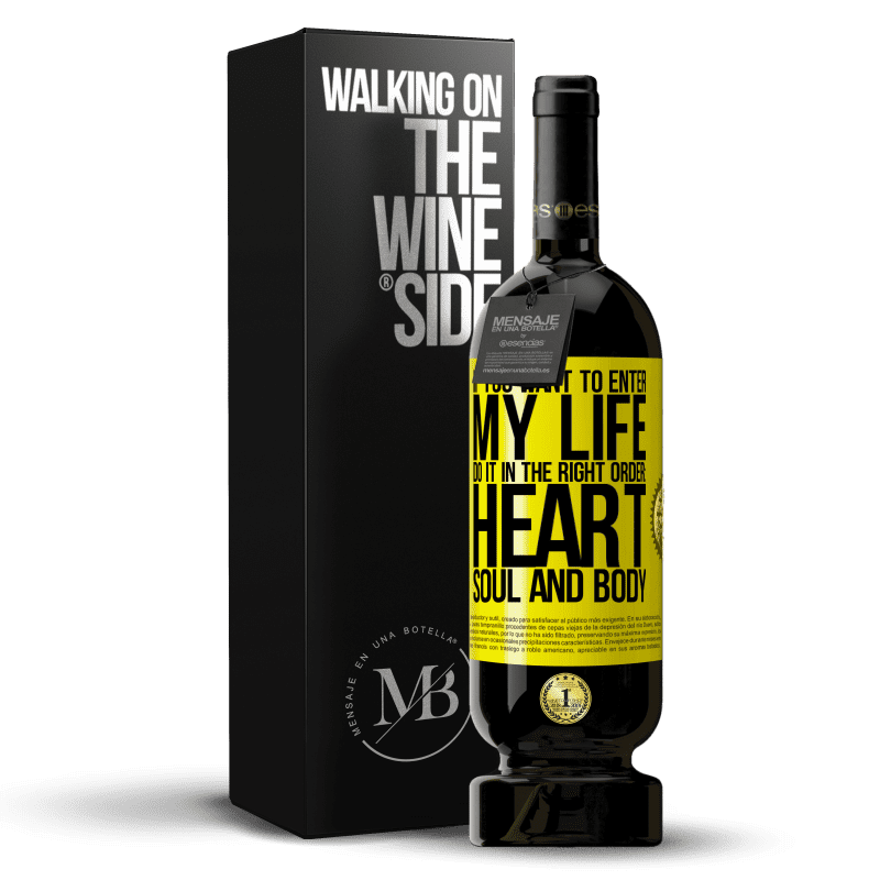 29,95 € Free Shipping | Red Wine Premium Edition MBS® Reserva If you want to enter my life, do it in the right order: heart, soul and body Yellow Label. Customizable label Reserva 12 Months Harvest 2013 Tempranillo