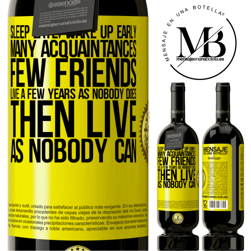 29,95 € Free Shipping | Red Wine Premium Edition MBS® Reserva Sleep late, wake up early. Many acquaintances, few friends. Live a few years as nobody does, then live as nobody can Yellow Label. Customizable label Reserva 12 Months Harvest 2013 Tempranillo