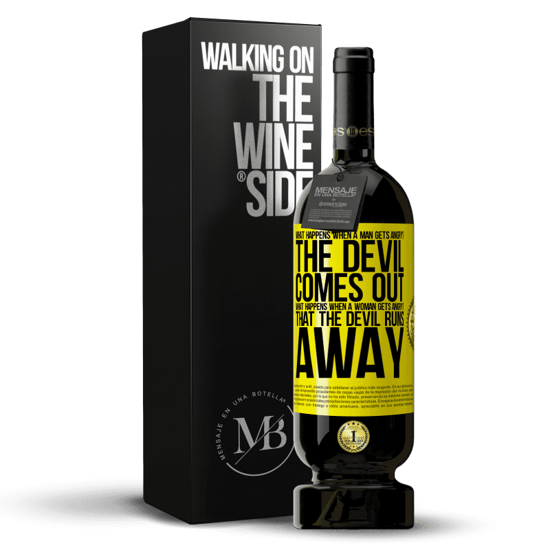 29,95 € Free Shipping | Red Wine Premium Edition MBS® Reserva what happens when a man gets angry? The devil comes out. What happens when a woman gets angry? That the devil runs away Yellow Label. Customizable label Reserva 12 Months Harvest 2013 Tempranillo