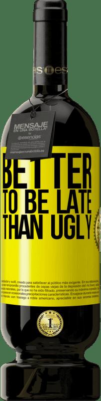 29,95 € | Red Wine Premium Edition MBS Reserva Better to be late than ugly Yellow Label. Customizable label I.G.P. Vino de la Tierra de Castilla y León Aging in oak barrels 12 Months Harvest 2013 Spain Tempranillo