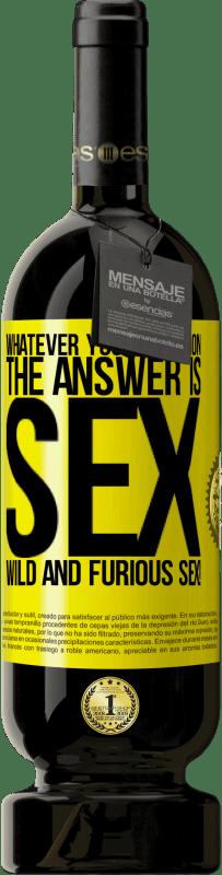 29,95 € | Red Wine Premium Edition MBS Reserva Whatever your question, the answer is sex. Wild and furious sex! Yellow Label. Customizable label I.G.P. Vino de la Tierra de Castilla y León Aging in oak barrels 12 Months Harvest 2013 Spain Tempranillo