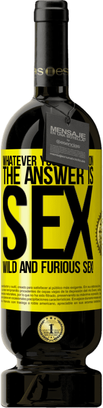 19,95 € | Red Wine Premium Edition RED MBS Whatever your question, the answer is sex. Wild and furious sex! Yellow Label. Customized label I.G.P. Vino de la Tierra de Castilla y León Aging in oak barrels 12 Months Spain Tempranillo