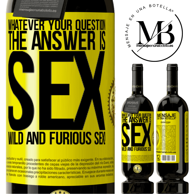 29,95 € Free Shipping | Red Wine Premium Edition MBS® Reserva Whatever your question, the answer is sex. Wild and furious sex! Yellow Label. Customizable label Reserva 12 Months Harvest 2013 Tempranillo