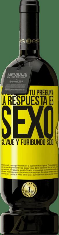 29,95 € Envío gratis | Vino Tinto Edición Premium MBS® Reserva Sea cual sea tu pregunta, la respuesta es Sexo. Salvaje y furibundo sexo! Etiqueta Amarilla. Etiqueta personalizable Reserva 12 Meses Cosecha 2013 Tempranillo