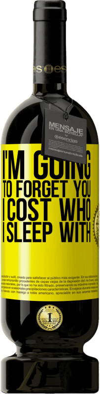 19,95 € | Red Wine Premium Edition RED MBS I'm going to forget you, I cost who I sleep with Yellow Label. Customized label I.G.P. Vino de la Tierra de Castilla y León Aging in oak barrels 12 Months Harvest 2016 Spain Tempranillo