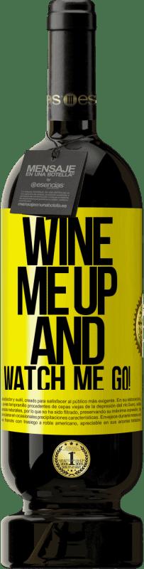 19,95 € | Red Wine Premium Edition RED MBS Wine me up and watch me go! Yellow Label. Customized label I.G.P. Vino de la Tierra de Castilla y León Aging in oak barrels 12 Months Harvest 2016 Spain Tempranillo