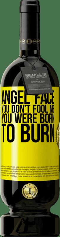 19,95 € | Red Wine Premium Edition RED MBS Angel face, you don't fool me, you were born to burn Yellow Label. Customized label I.G.P. Vino de la Tierra de Castilla y León Aging in oak barrels 12 Months Harvest 2016 Spain Tempranillo
