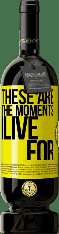 29,95 € | Red Wine Premium Edition MBS Reserva These are the moments I live for Yellow Label. Customizable label I.G.P. Vino de la Tierra de Castilla y León Aging in oak barrels 12 Months Harvest 2016 Spain Tempranillo