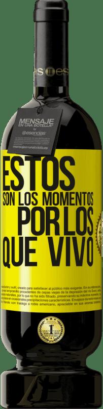 29,95 € Envío gratis | Vino Tinto Edición Premium MBS® Reserva Estos son los momentos por los que vivo Etiqueta Amarilla. Etiqueta personalizable Reserva 12 Meses Cosecha 2013 Tempranillo