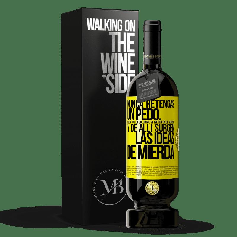 29,95 € Envoi gratuit   Vin rouge Édition Premium MBS® Reserva Ne tenez jamais un pet. Ils montent dans la colonne, pénètrent dans le cerveau et de là naissent des idées de merde Étiquette Jaune. Étiquette personnalisable Reserva 12 Mois Récolte 2013 Tempranillo