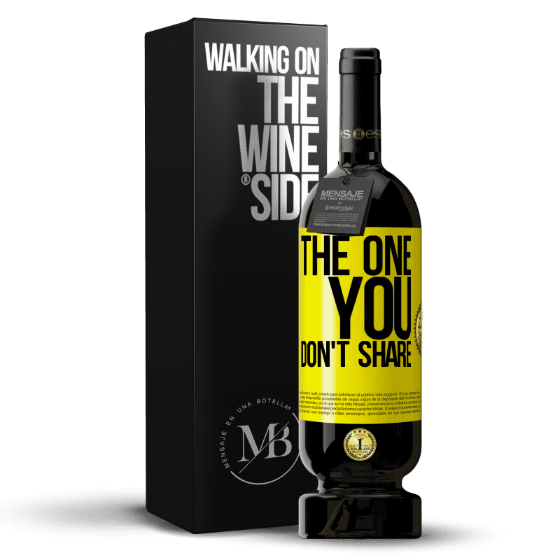 29,95 € Free Shipping   Red Wine Premium Edition MBS® Reserva The one you don't share Yellow Label. Customizable label Reserva 12 Months Harvest 2013 Tempranillo