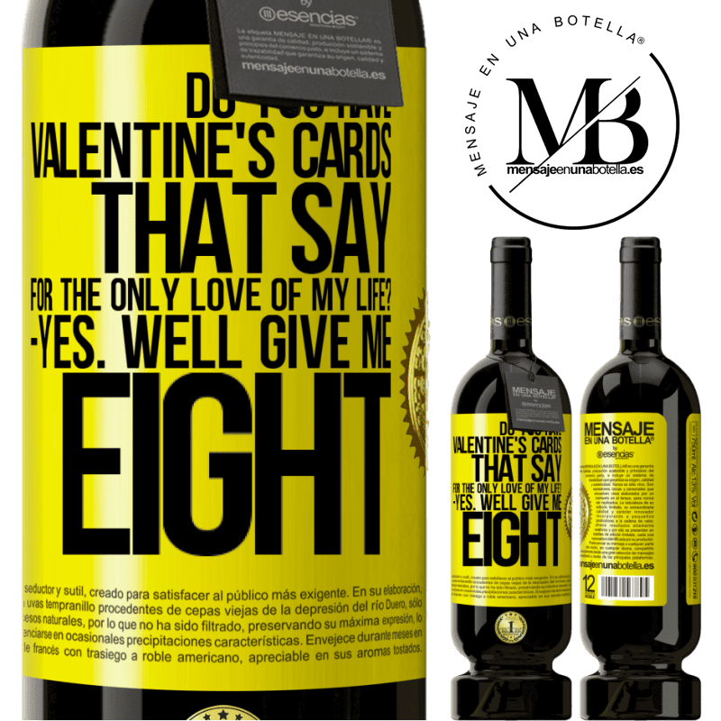 29,95 € Free Shipping | Red Wine Premium Edition MBS® Reserva Do you have Valentine's cards that say: For the only love of my life? -Yes. Well give me eight Yellow Label. Customizable label Reserva 12 Months Harvest 2013 Tempranillo