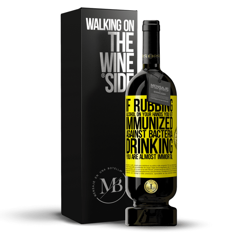 29,95 € Free Shipping | Red Wine Premium Edition MBS® Reserva If rubbing alcohol on your hands you get immunized against bacteria, drinking it is almost immortal Yellow Label. Customizable label Reserva 12 Months Harvest 2013 Tempranillo