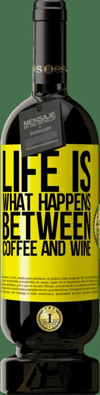 19,95 € | Red Wine Premium Edition RED MBS Life is what happens between coffee and wine Yellow Label. Customized label I.G.P. Vino de la Tierra de Castilla y León Aging in oak barrels 12 Months Harvest 2016 Spain Tempranillo
