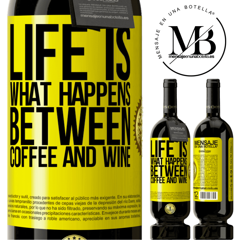 29,95 € Free Shipping | Red Wine Premium Edition MBS® Reserva Life is what happens between coffee and wine Yellow Label. Customizable label Reserva 12 Months Harvest 2013 Tempranillo