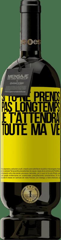 29,95 € Envoi gratuit | Vin rouge Édition Premium MBS® Reserva Si tu ne prends pas longtemps, je t'attendrai toute ma vie Étiquette Jaune. Étiquette personnalisable Reserva 12 Mois Récolte 2013 Tempranillo