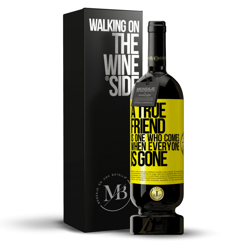 29,95 € Free Shipping | Red Wine Premium Edition MBS® Reserva A true friend is one who comes when everyone is gone Yellow Label. Customizable label Reserva 12 Months Harvest 2013 Tempranillo