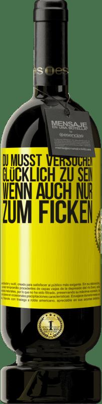 29,95 € Kostenloser Versand | Rotwein Premium Edition MBS® Reserva Du musst versuchen glücklich zu sein, wenn auch nur zum Ficken Gelbes Etikett. Anpassbares Etikett Reserva 12 Monate Ernte 2013 Tempranillo