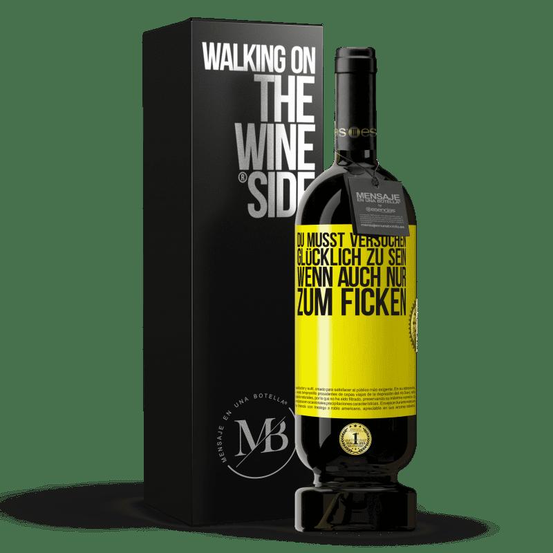 29,95 € Kostenloser Versand   Rotwein Premium Edition MBS® Reserva Du musst versuchen glücklich zu sein, wenn auch nur zum Ficken Gelbes Etikett. Anpassbares Etikett Reserva 12 Monate Ernte 2013 Tempranillo